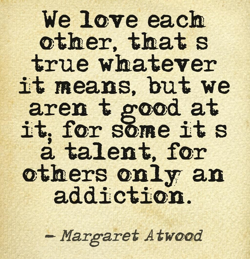 Love Each Other Quotes: We Love Each Other.. #margaret #atwood