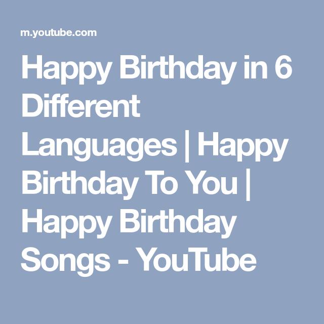 Happy Birthday In 6 Different Languages Happy Birthday To You Happy Birthday Songs Youtube Happy Birthday Song Happy Birthday To You Birthday Songs