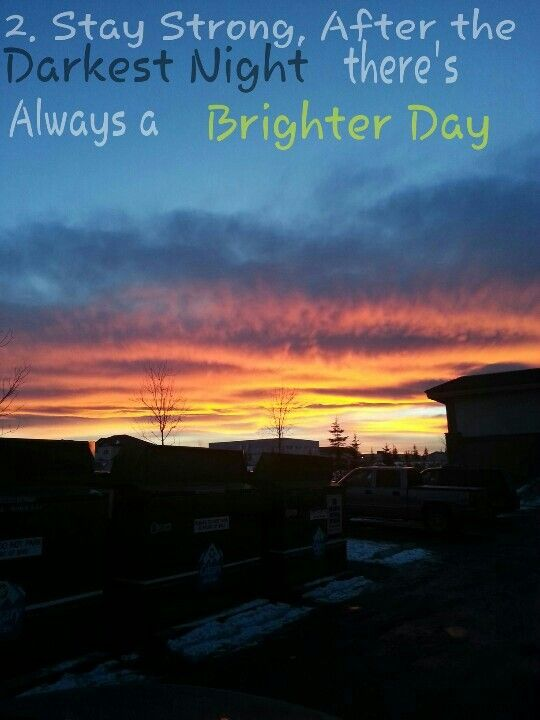 2 Stay Strong After The Darkest Night There S Always A Brighter Day Dark Night After Dark Stay Strong