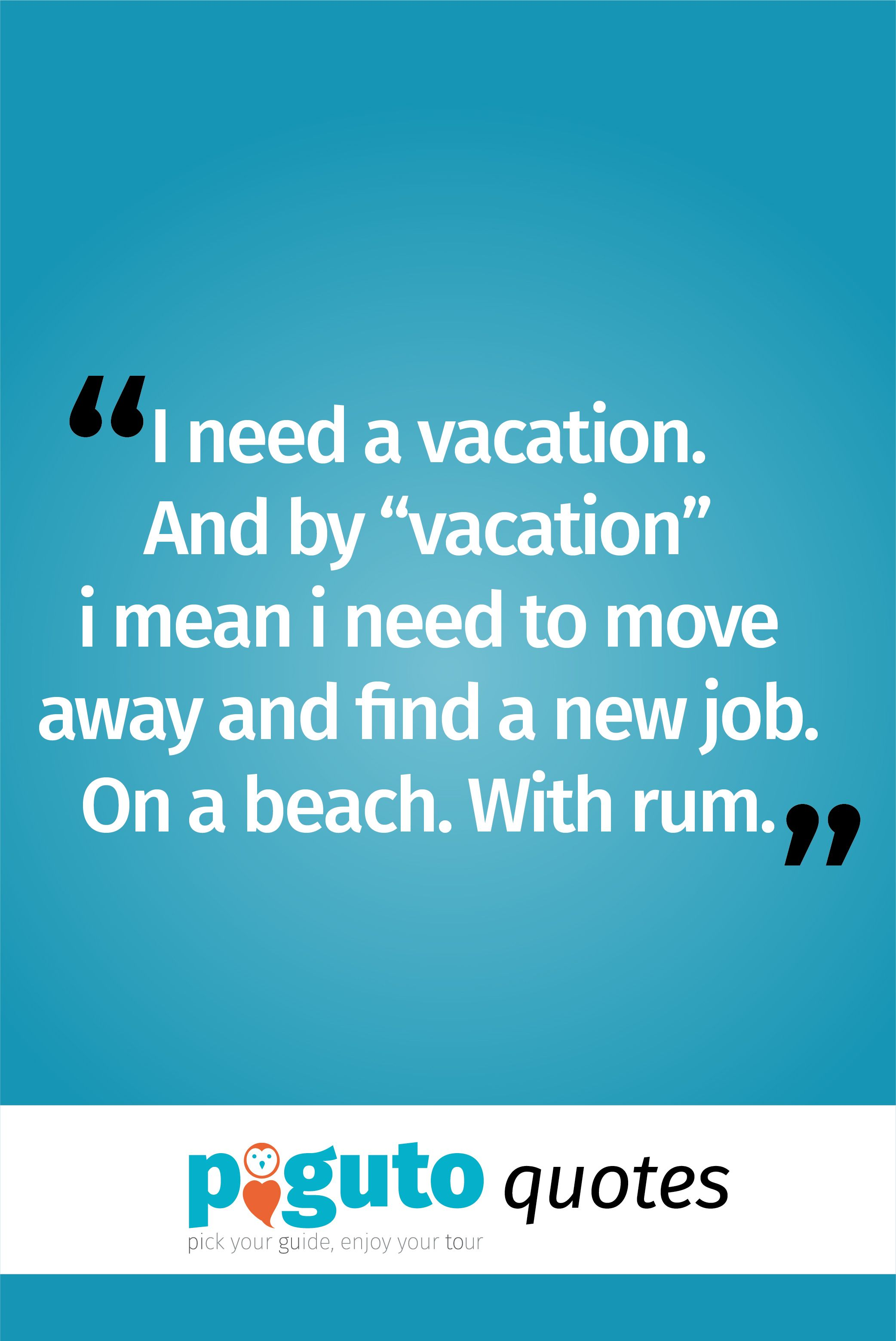 "Need A Vacation Quotes Travel Quote ""i Need A Vacationand""vacation"" I Mean I Need"