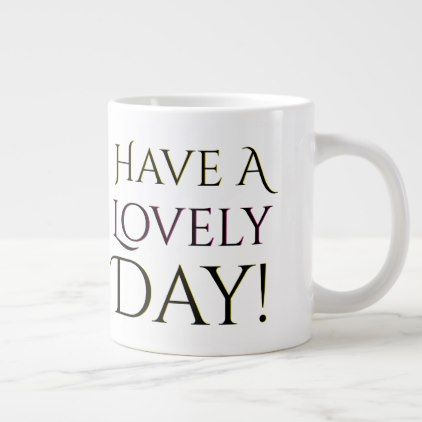 Have a Lovely Day Friend Trend Large Coffee Mug - decor diy cyo customize home