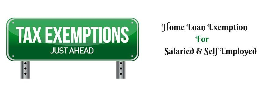 Home Loan Tax Exemption Salaried Self Employed Loan Home Loans Tax Exemption