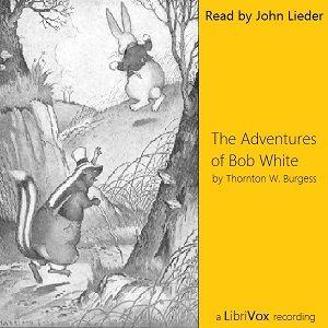 John Lieder - The Adventures of Bob White - Thornton Burgess - unread - less than 5 HRS