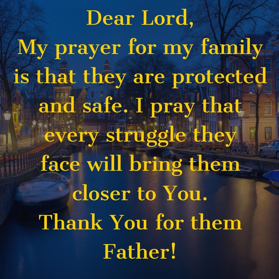 I pray for my family and their safety while we are apart