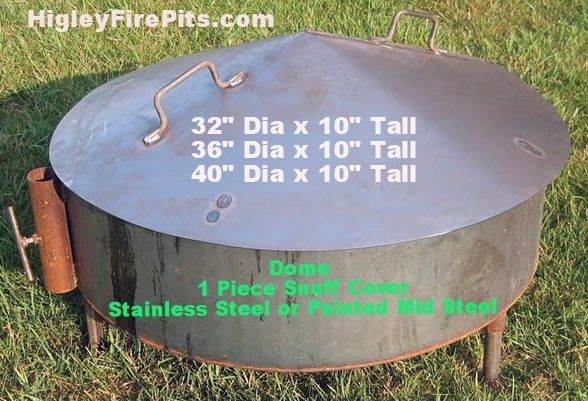 Dome Fire Pit Covers Mild Steel Or Stainless Steel Keeps Water Out Along With Snow Dirt Leaves Www Higleywe Steel Fire Pit Fire Pit Spark Screen Fire Pit Dome