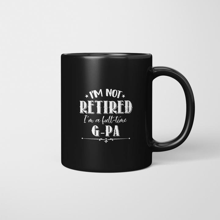 Not Retired Full-time G-pa Funny Father's Day Grandpa Gifts Mug - Mug Stay #grandpagifts