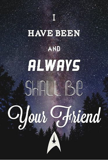 I Have Been And Always Shall Be Your Friend That Has To Be The