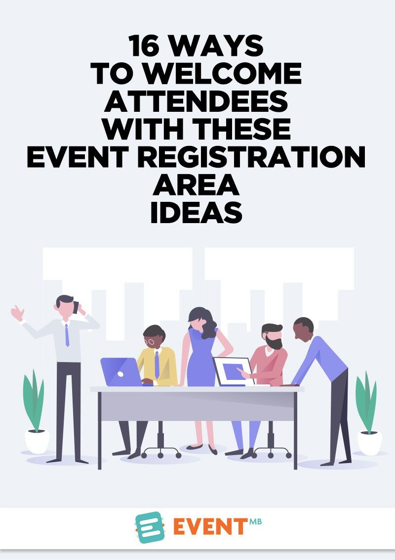 16 Ways To Welcome Attendees With These Event Registration Area Ideas Event Registration Corporate Event Planning Networking Event