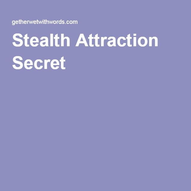 Stealth attraction secret