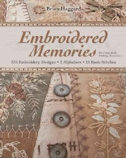 Embroidered Memories: 375 Embroidery Designs, 2 Alphabets, 13 Basic Stitches for Crazy Quilts, Clothing, Accessor... (Paperback)