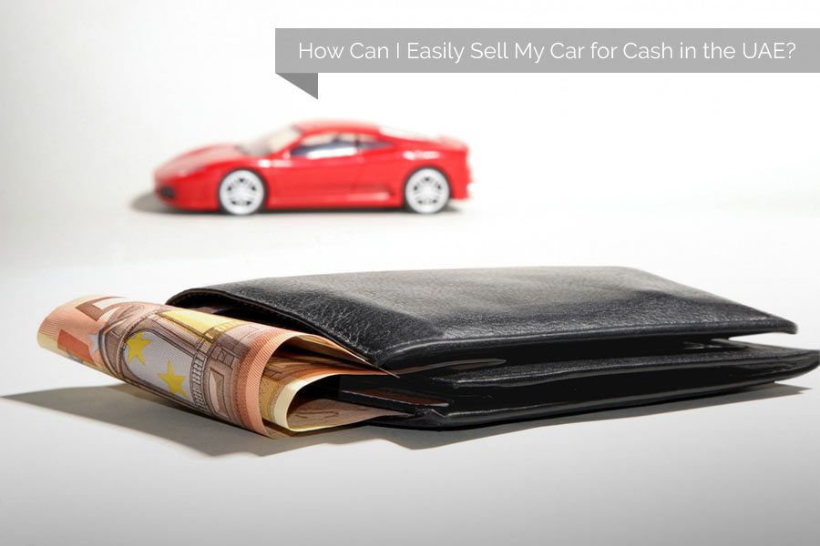 How Can I Easily Sell My Car for Cash in the UAE? | Uae, Cars and Blog