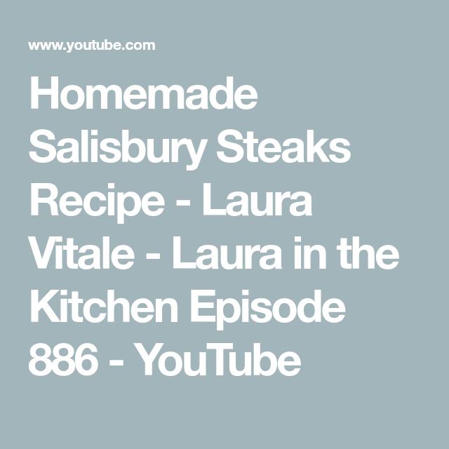 Homemade Salisbury Steaks Recipe Laura Vitale Laura In The