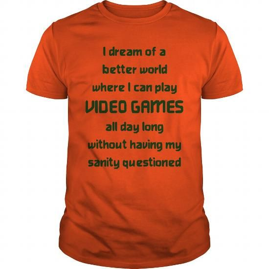 I Dream Of A Better World Where I Can Play Video Games All Day Long T-Shirts, Hoodies, Sweatshirts, Tee Shirts (19$ ==> Shopping Now!)