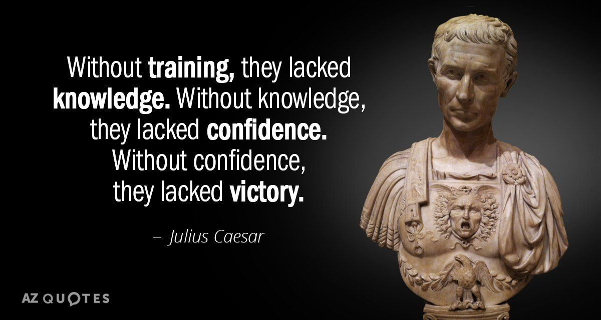 Julius Caesar quote Without training, they lacked