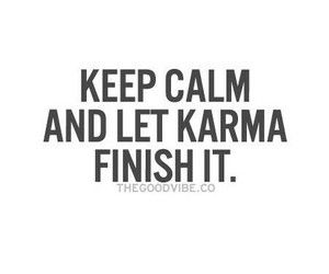 Keep Calm And Let Karma Finish It Karma Spruche Spruche Und