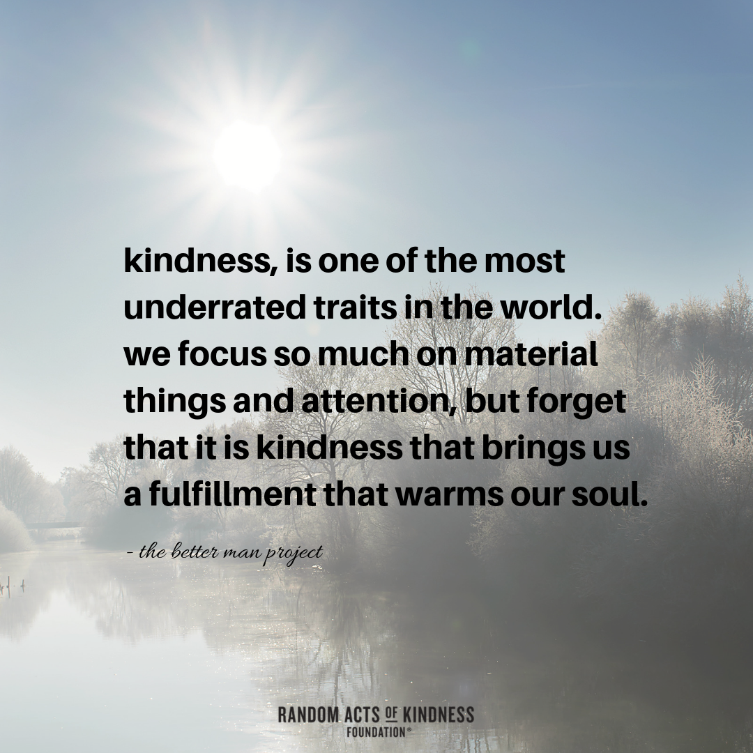 Even though kindness is what is most often remembered about us by ...
