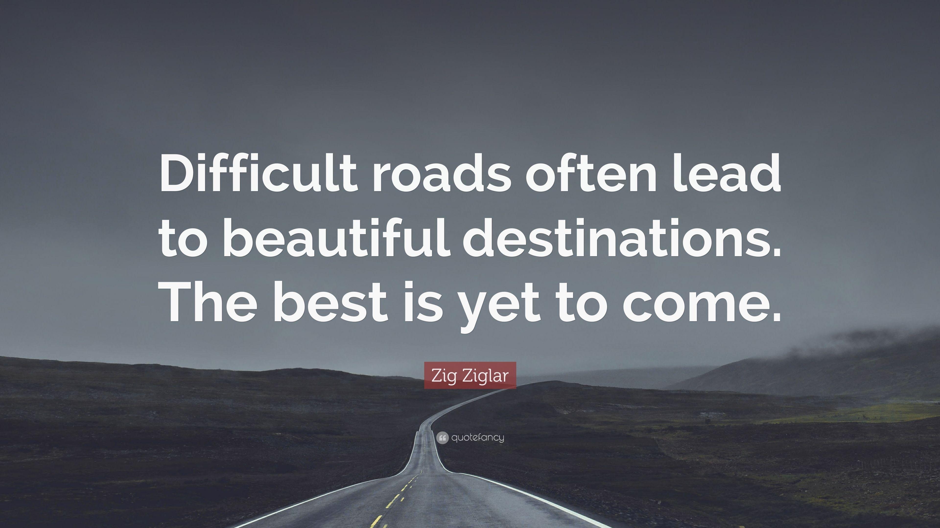 """Quotes Zig Ziglar Zig Ziglar Quote """"Difficult Roads Often Lead To Beautiful"""