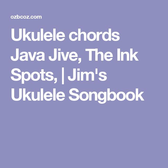 Ukulele Chords Java Jive The Ink Spots Jims Ukulele Songbook