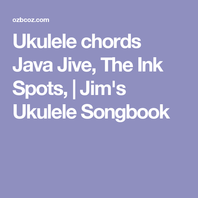 Ukulele chords java jive the ink spots jims ukulele songbook ukulele chords java jive the ink spots jims ukulele songbook fandeluxe Images