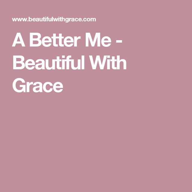 A Better Me - Beautiful With Grace