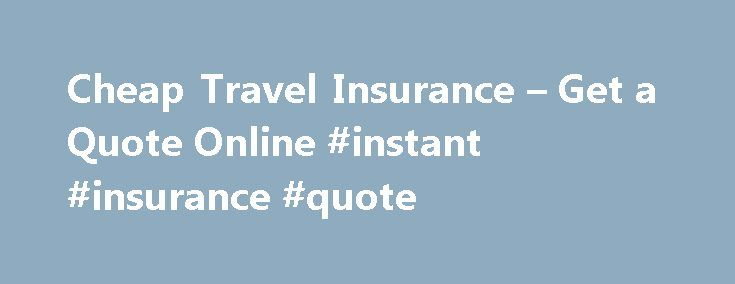 Travelers Insurance Quote Prepossessing Cheap Travel Insurance  Get A Quote Online #instant #insurance . Review
