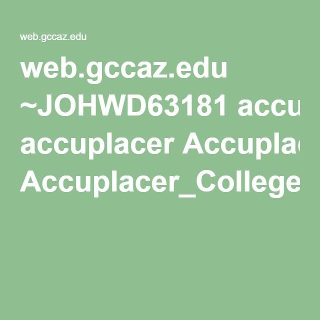 web.gccaz.edu ~JOHWD63181 accuplacer Accuplacer_College ...