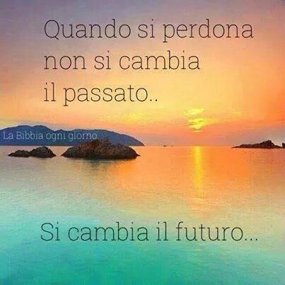 When you forgive it does not change the past it changes the future quotes in italiano - Italian ad hoc interviste ...