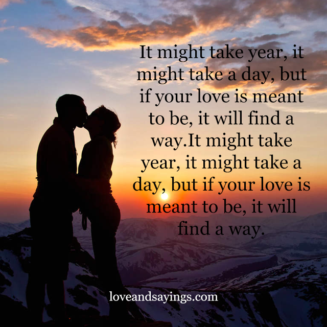 Wanting To Find Love Quotes: If You're Love Is Meant To Be It Will Find A Way