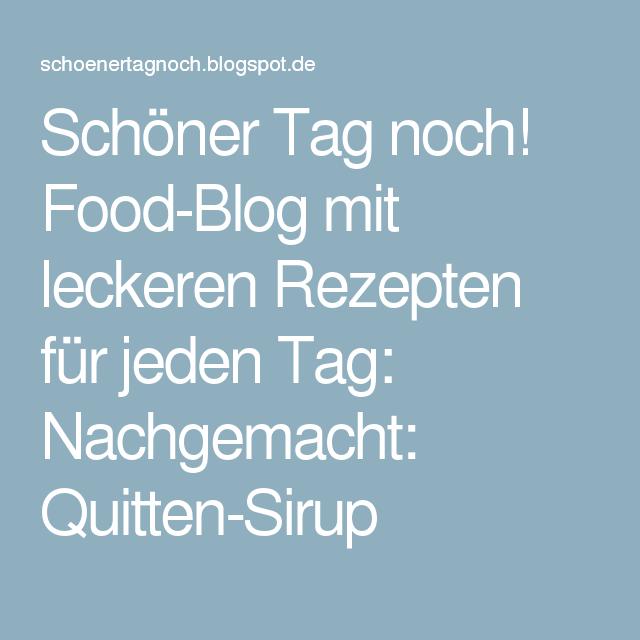 Schöner Tag noch! Food-Blog mit leckeren Rezepten für jeden Tag: Nachgemacht: Quitten-Sirup