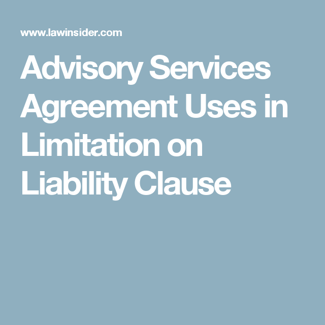 Advisory Services Agreement Uses In Limitation On Liability Clause