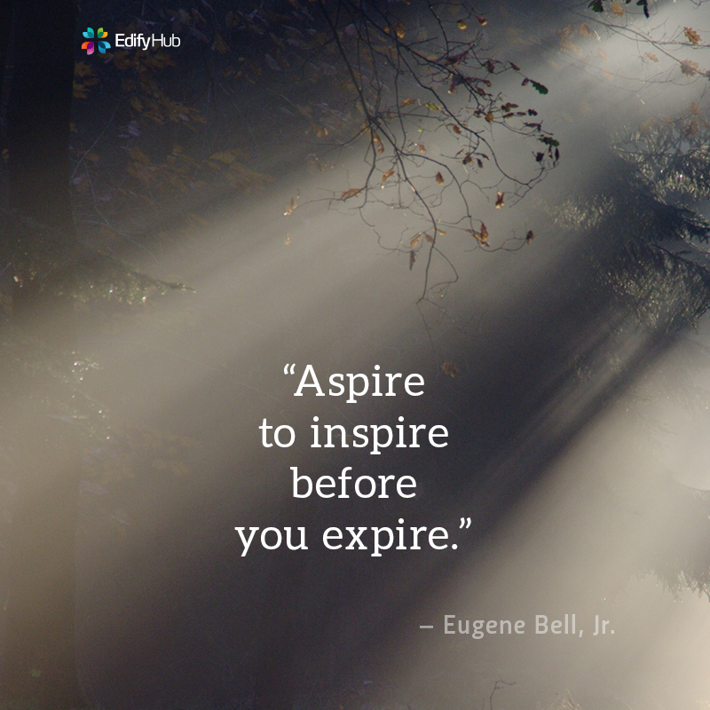 """Encourage Quote """"Aspire to inspire before you expire"""