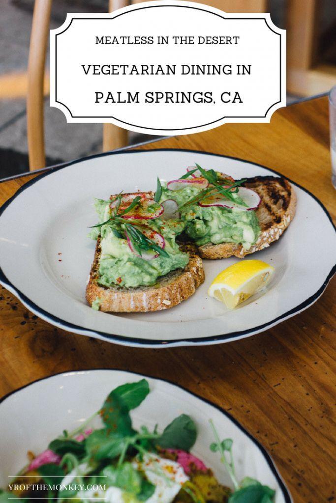 Vegetarian Restaurants Palm Springs And Joshua Tree Restaurants Food Guide Foodie Travel Vegetarian Travel