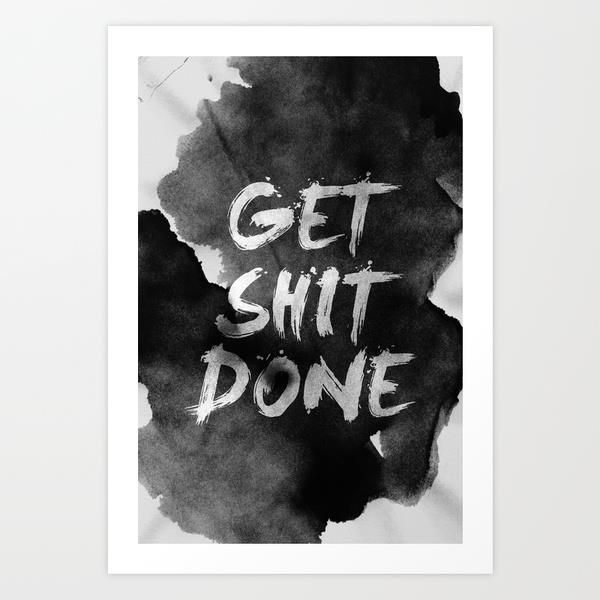 get shit done by Stoian Hitrov - Sto word art print poster black white motivational quote inspirational words of wisdom motivationmonday Scandinavian fashionista fitness inspiration motivation typography home decor
