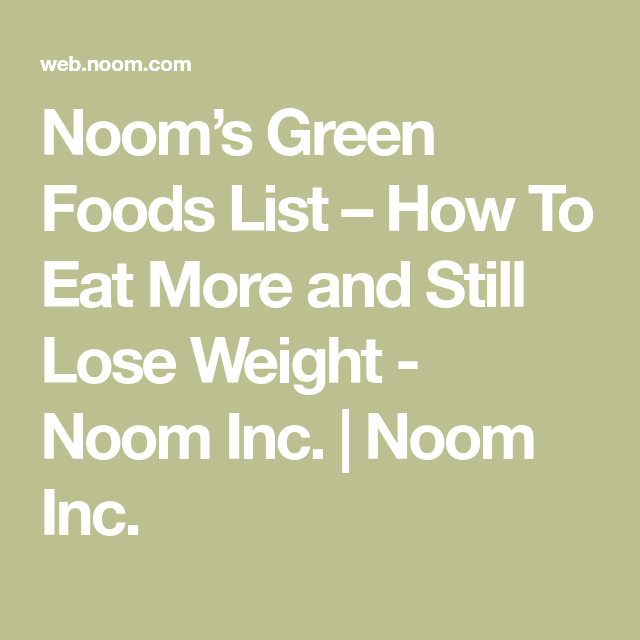 photo relating to Noom Food List Printable titled Nooms Inexperienced Food items Listing How In the direction of Consume Further more and However Shed