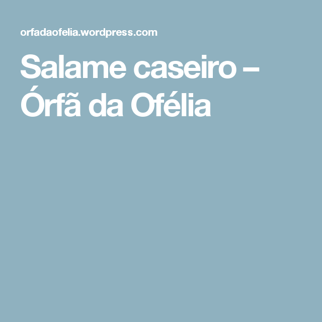 Salame caseiro – Órfã da Ofélia