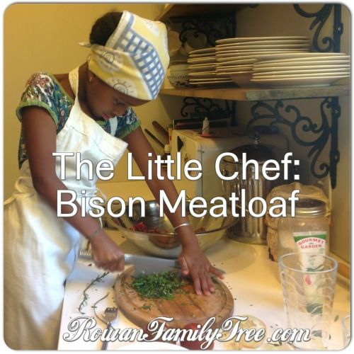 The little chef is back, with her recipe for Bison Meatloaf! (Yes, beef will work too...)