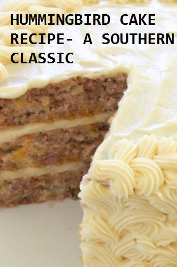Photo of HUMMINGBIRD CAKE RECIPE- A SOUTHERN CLASSIC #deliciouscake