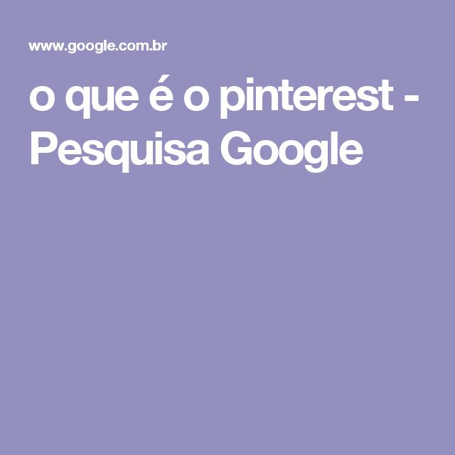 o que é o pinterest - Pesquisa Google
