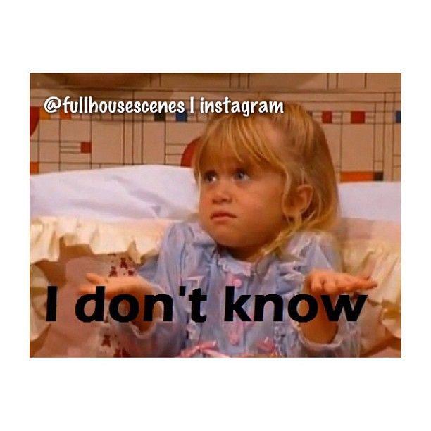"""I don't know"" ~ Full House - Quotes #fullhouse #fullhousetvquotes"