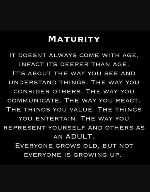 Pin By Eileen Kropf On Me Immaturity Quotes Maturity Quotes Growing Up Quotes