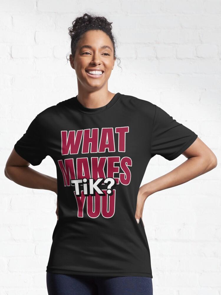 What Makes You Tik Tiktok Tik Tok Active T Shirt By Ruftup T Shirt Shirts Performance Tee