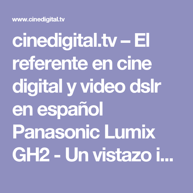 cinedigital.tv – El referente en cine digital y video dslr en español Panasonic Lumix GH2 - Un vistazo inicial