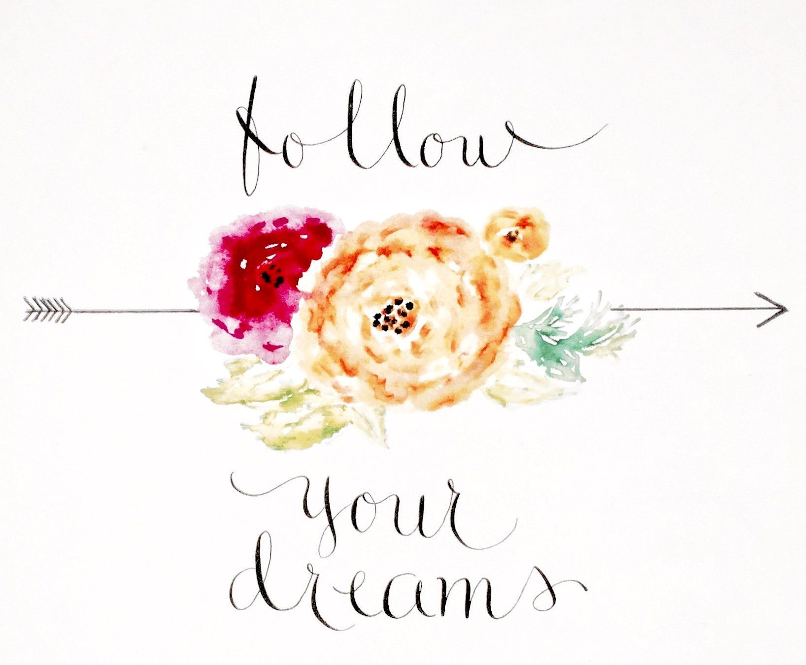 Follow Your Dreams. Hand designed, watercolor and calligraphy. Follow your dreams, a reproduction of the original. Printed on 100# archival paper. Measures 8.5 x 10.