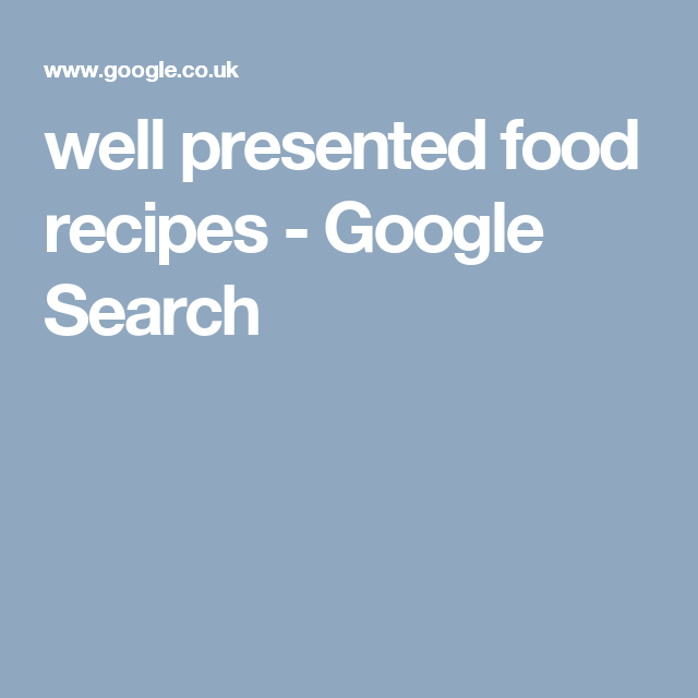 well presented food recipes - Google Search