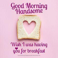 Good morning handsome. Wish I was having you for breakfast. #goodmorninghandsome