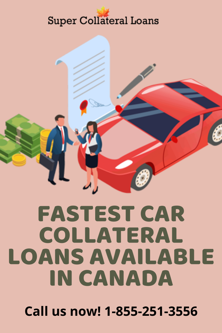Fastest Car Collateral Loans Available In Canada In 2020 Collateral Loans Loan Car Loans