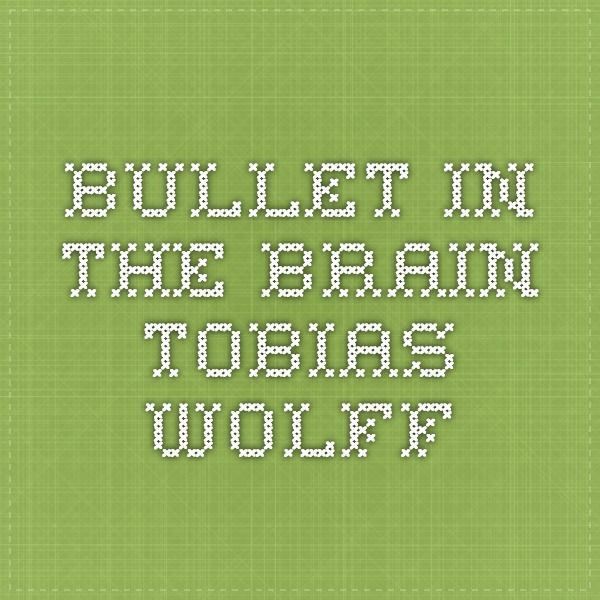 bullet in the brain tobias wolff