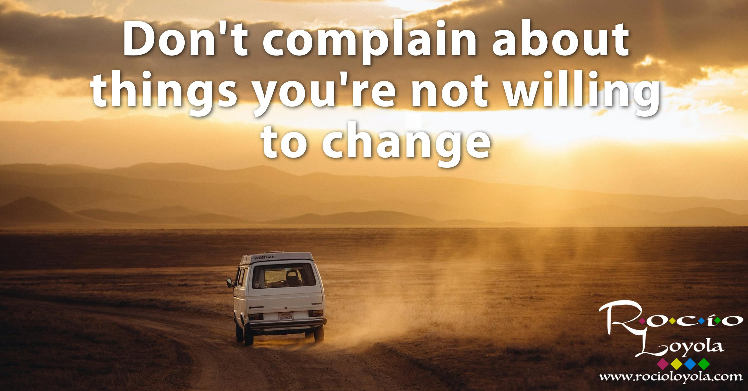 Don T Complain About Things You Re Not Willing To Change