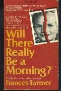 Before there was Lindsay Lohan there was Frances Farmer / Will There Really Be a Morning