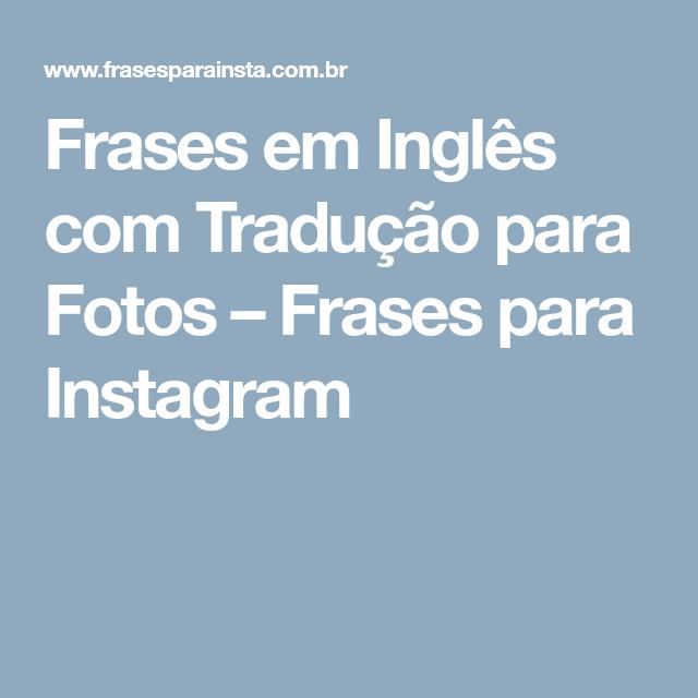 Frases Em Inglês Com Tradução Para Fotos Frases Para Instagram